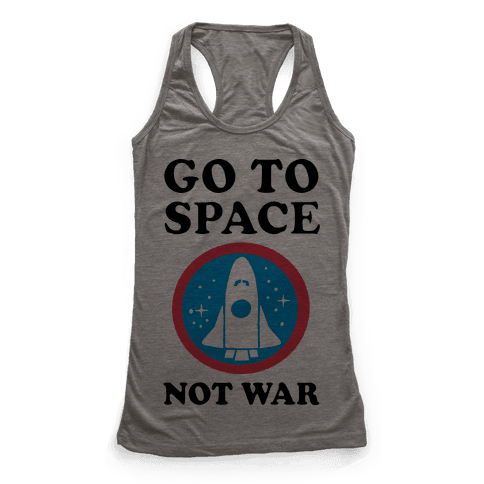 Go To Space Not War Racerback Tank Top