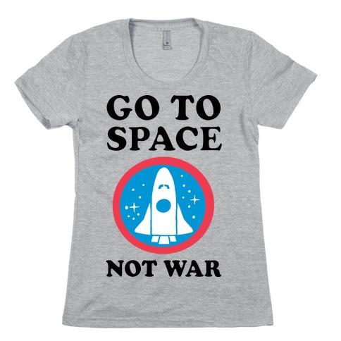 Go To Space Not War Womens T-Shirt