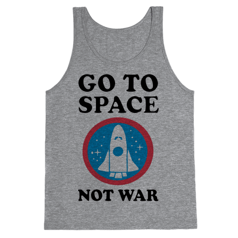Go To Space Not War Tank Top