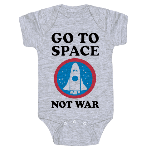 Go To Space Not War Baby Onesy