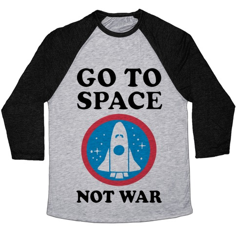 Go To Space Not War Baseball Tee