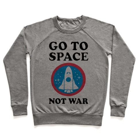 Go To Space Not War Pullover