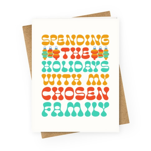 Spending the Holidays With My Chosen Family Greeting Card