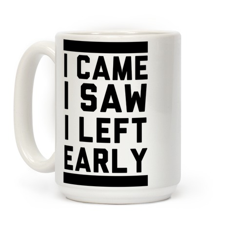 I Came, I Saw, I Left Early Coffee Mug