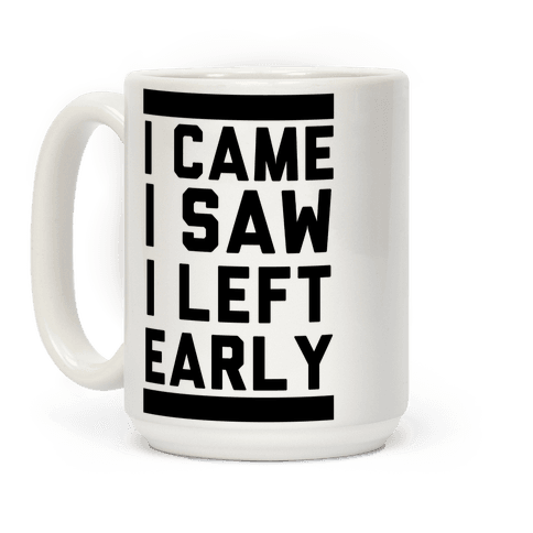 I Came, I Saw, I Left Early Mug