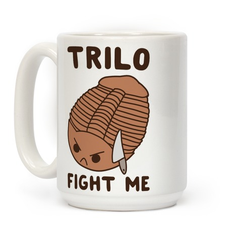 Trilo-Fight Me  Coffee Mug