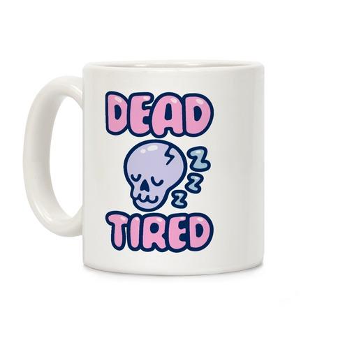 Dead Tired Coffee Mug