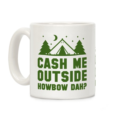 Cash Me Outside Howbowdah? (Camping) Coffee Mug
