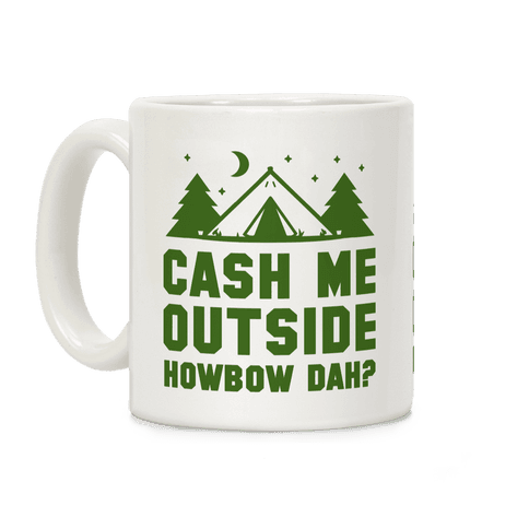 Cash Me Outside Howbowdah? (Camping) Coffee Mug