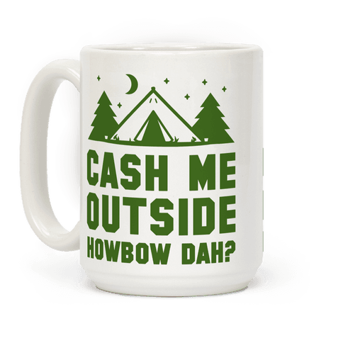 Cash Me Outside Howbowdah? (Camping)