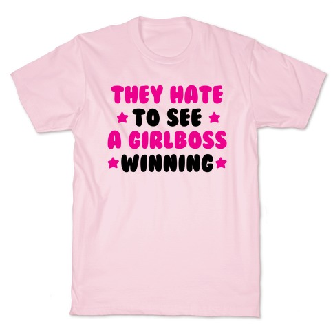 They Hate to See a Girlboss Winning T-Shirt