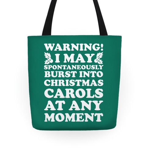 Warning! I May Spontaneously Burst Into Christmas Carols At Any Moment Tote