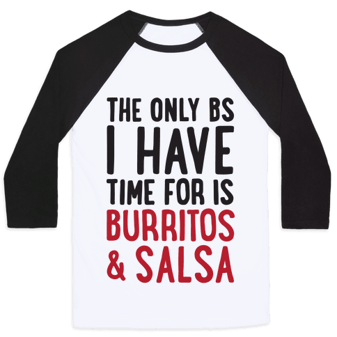 The Only BS I Have Time For Is Burritos And Salsa Baseball Tee