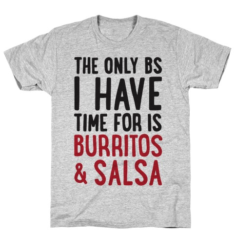 The Only BS I Have Time For Is Burritos And Salsa Mens T-Shirt