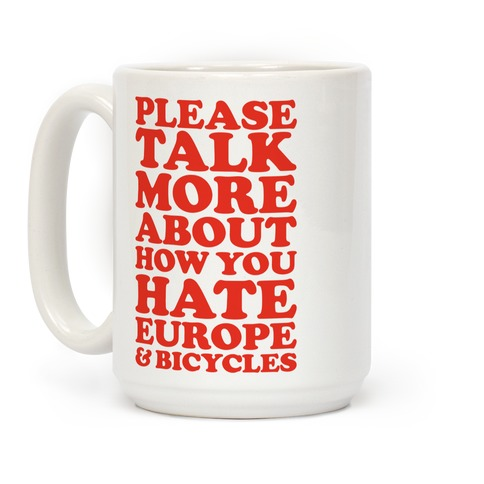Please Talk More About How You Hate Europe and Bicycles  Coffee Mug
