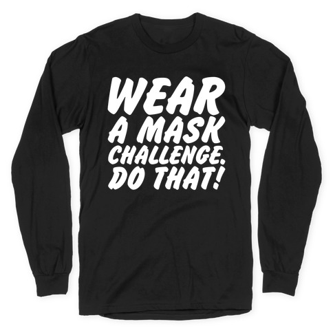 Wear A Mask Challenge White Print Long Sleeve T-Shirt