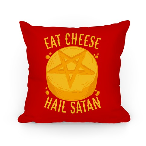 Eat Cheese Hail Satan Pillow