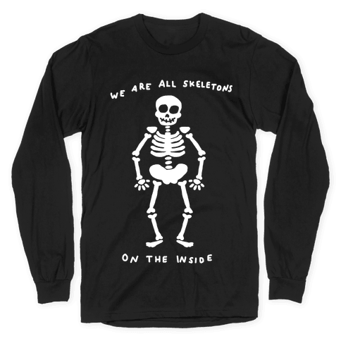 We Are All Skeletons On The Inside Long Sleeve T-Shirt