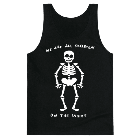 We Are All Skeletons On The Inside Tank Top