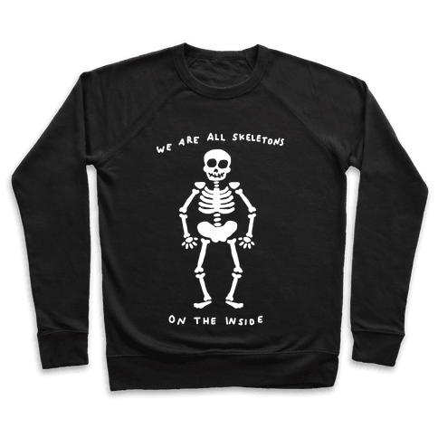 We Are All Skeletons On The Inside Pullover