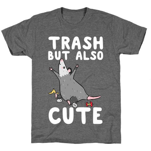 Trash But Also Cute T-Shirt