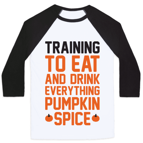 Training To Eat And Drink Everything Pumpkin Spice Baseball Tee