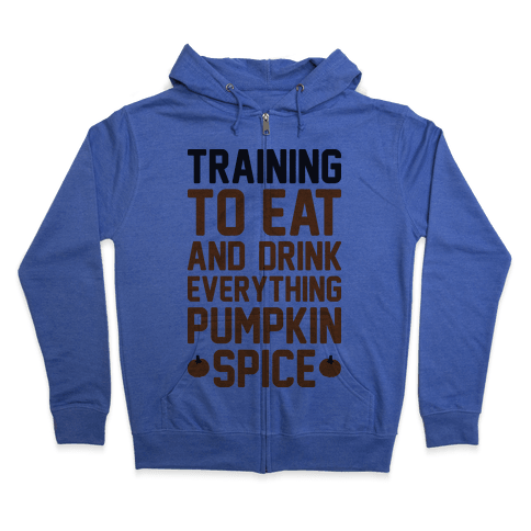 Training To Eat And Drink Everything Pumpkin Spice Zip Hoodie