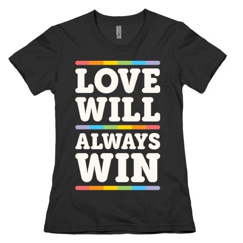 Love Will Always Win Womens T-Shirt
