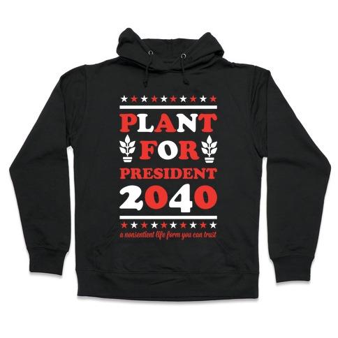 Plant For President 2040 Hooded Sweatshirt