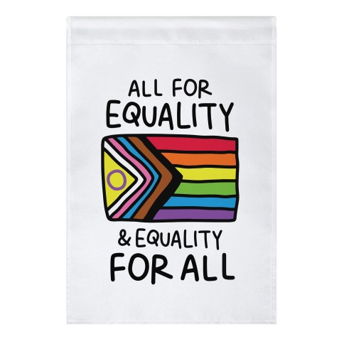 All For Equality & Equality For All Garden Flag