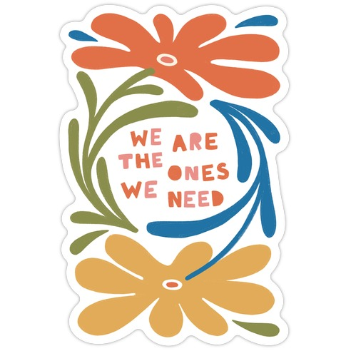 We Are The Ones We Need Retro Flowers Die Cut Sticker