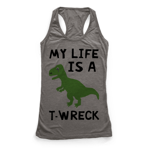 My Life Is A T-Wreck Racerback Tank Top