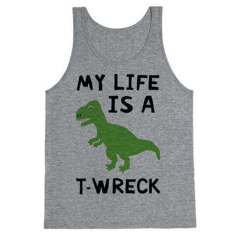 My Life Is A T-Wreck Tank Top