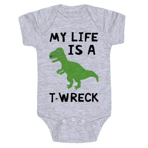 My Life Is A T-Wreck Baby Onesy
