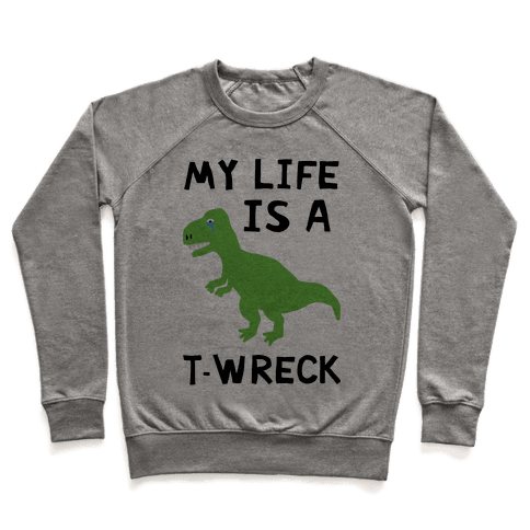 My Life Is A T-Wreck Pullover