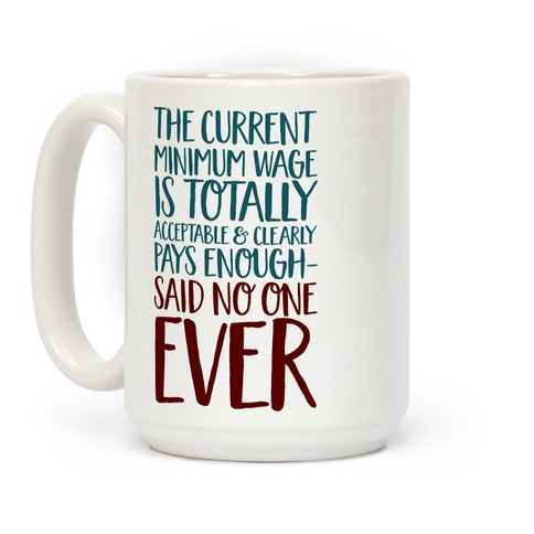 The Min Wage Is Fine Said No One Ever Coffee Mug
