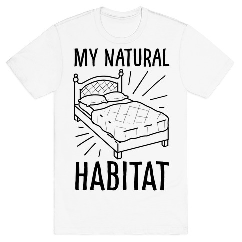 My Natural Habitat T-Shirt