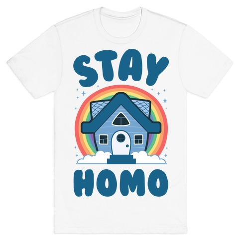 Stay Homo T-Shirt