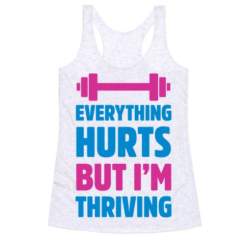 Everything Hurts But I'm Thriving Racerback Tank Top