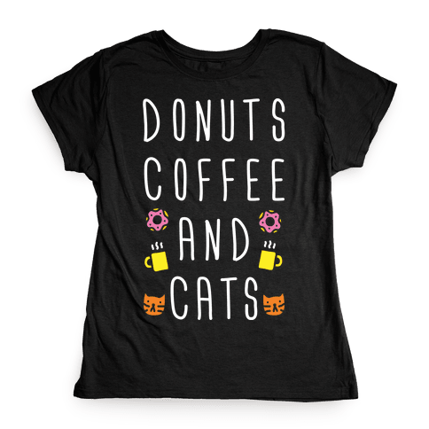 Donuts Coffee And Cats Womens T-Shirt