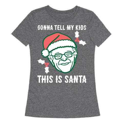 Gonna Tell My Kids This Is Santa (Bernie) Womens T-Shirt