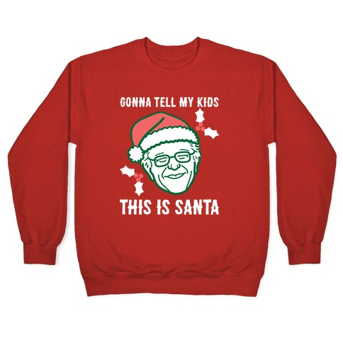 Gonna Tell My Kids This Is Santa (Bernie) Pullover