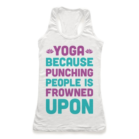 Yoga Because Punching People Is Frowned Upon Racerback Tank Top