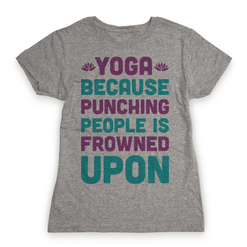 Yoga Because Punching People Is Frowned Upon Womens T-Shirt