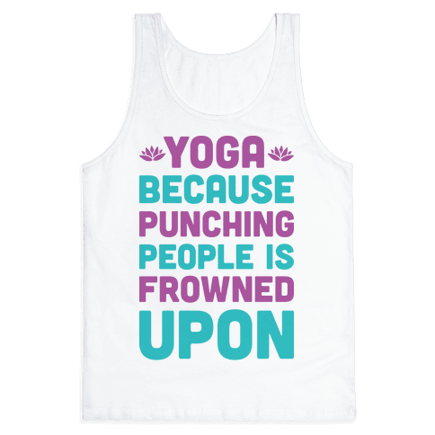 Yoga Because Punching People Is Frowned Upon Tank Top