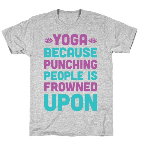 Yoga Because Punching People Is Frowned Upon T-Shirt