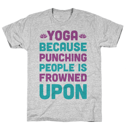 Yoga Because Punching People Is Frowned Upon Mens T-Shirt