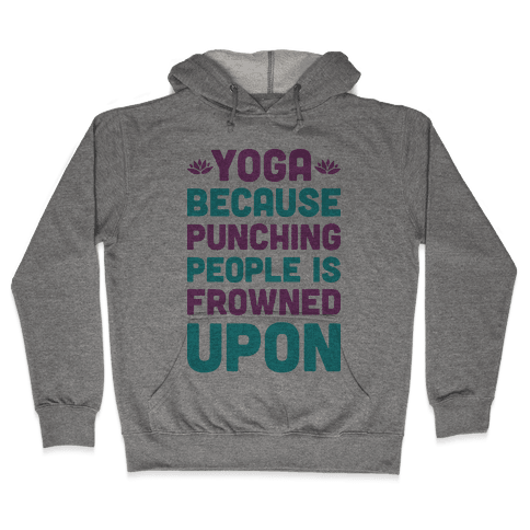 Yoga Because Punching People Is Frowned Upon Hooded Sweatshirt