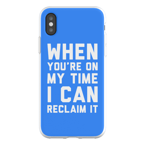 When You're On My Time I Can Reclaim It Phone Flexi-Case