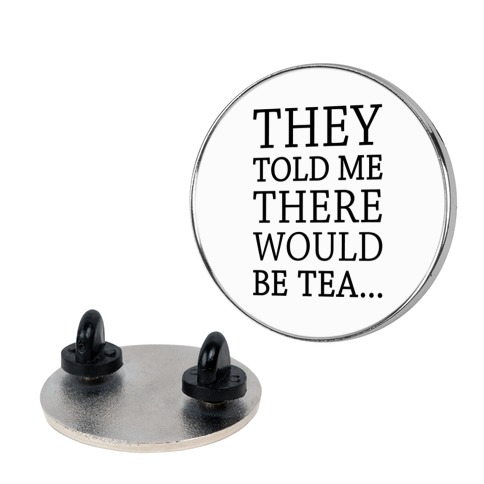 They Told Me There Would Be Tea Pin